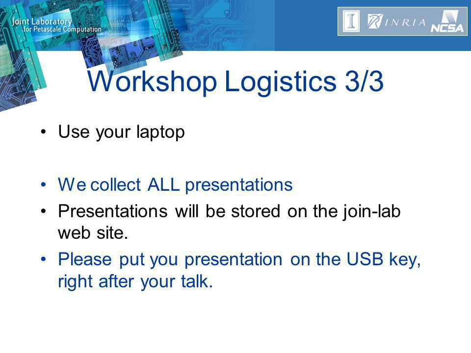 Workshop Logistics 3/3 Use your laptop We collect ALL presentations Presentations will be stored on the join-lab web site.