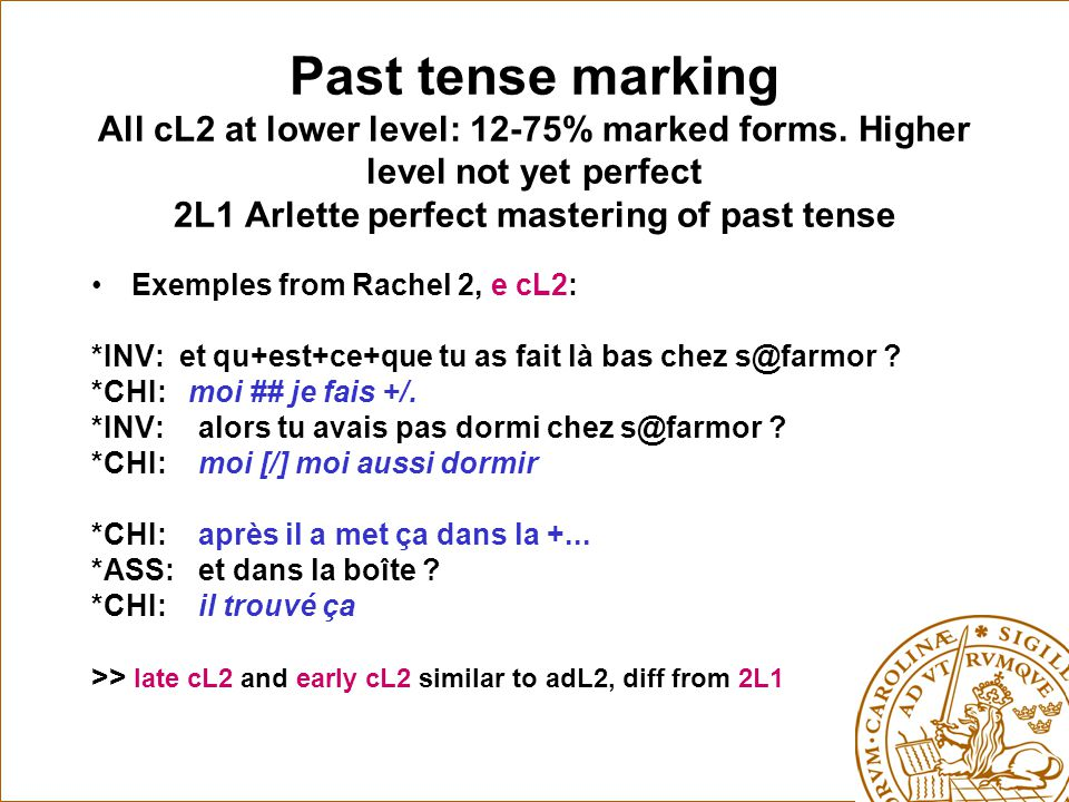 Past tense marking All cL2 at lower level: 12-75% marked forms.
