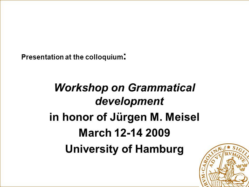 Presentation at the colloquium : Workshop on Grammatical development in honor of Jürgen M.