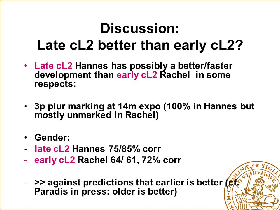 Discussion: Late cL2 better than early cL2? Late cL2 Hannes has possibly a better/faster development than early cL2 Rachel in some respects: 3p plur m