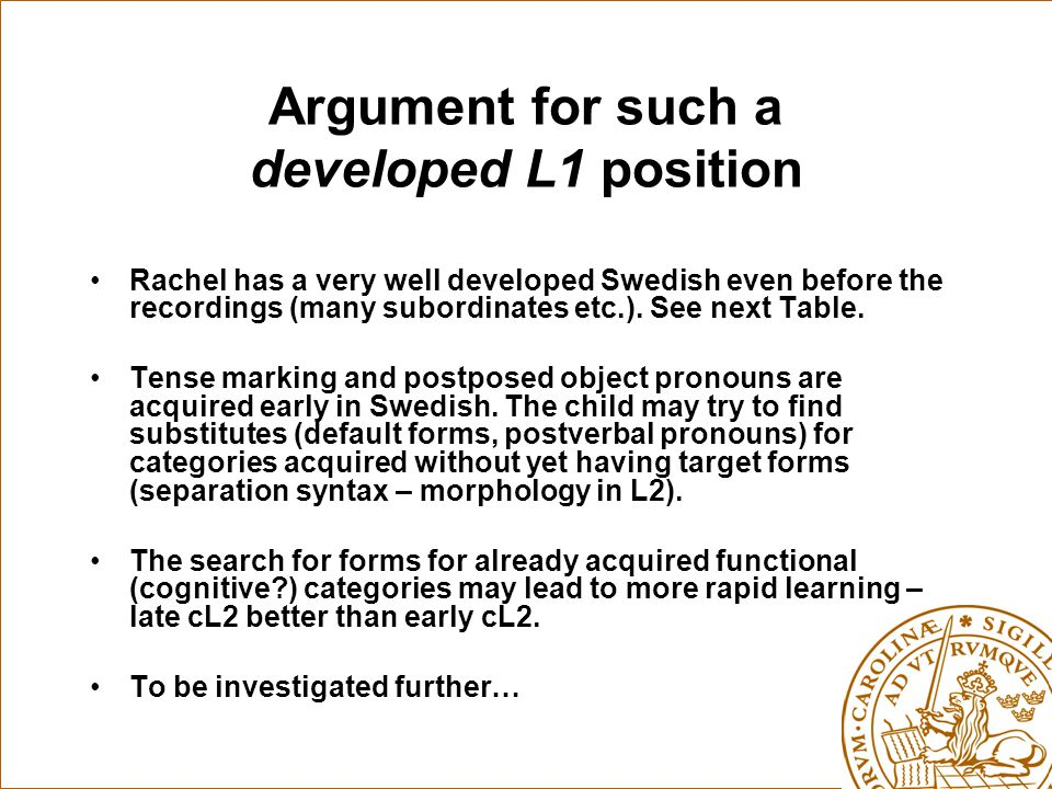 Argument for such a developed L1 position Rachel has a very well developed Swedish even before the recordings (many subordinates etc.). See next Table