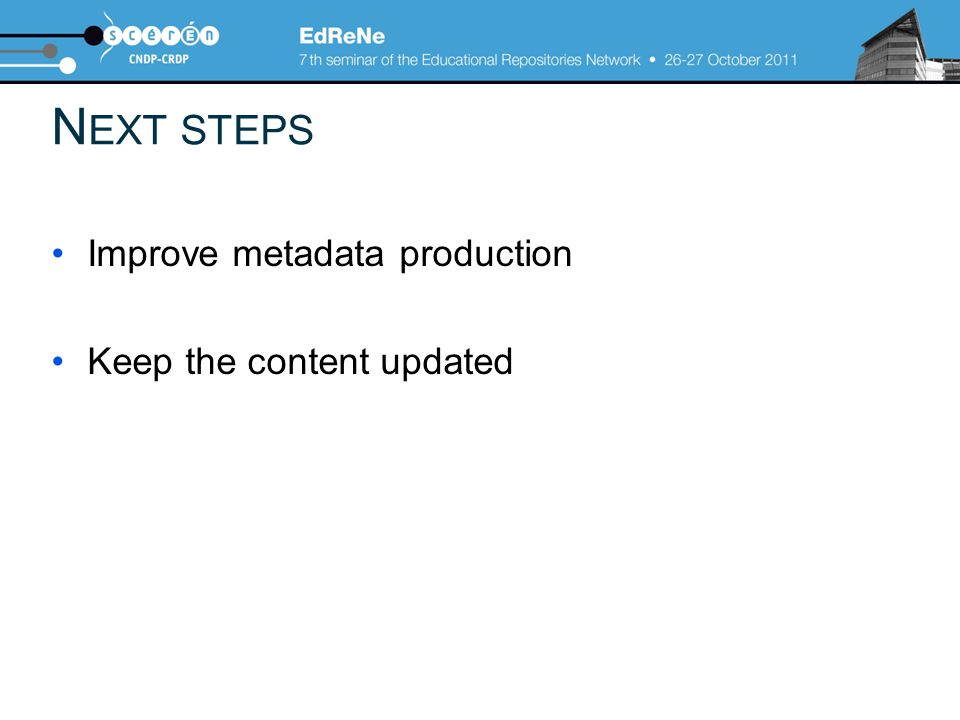 N EXT STEPS Improve metadata production Keep the content updated