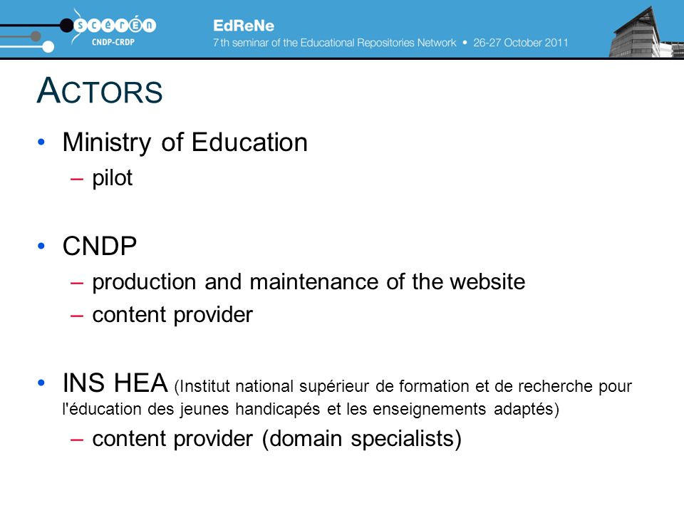 A CTORS Ministry of Education –pilot CNDP –production and maintenance of the website –content provider INS HEA (Institut national supérieur de formati