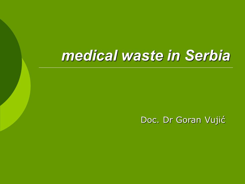 medical waste in Serbia Doc. Dr Goran Vujić