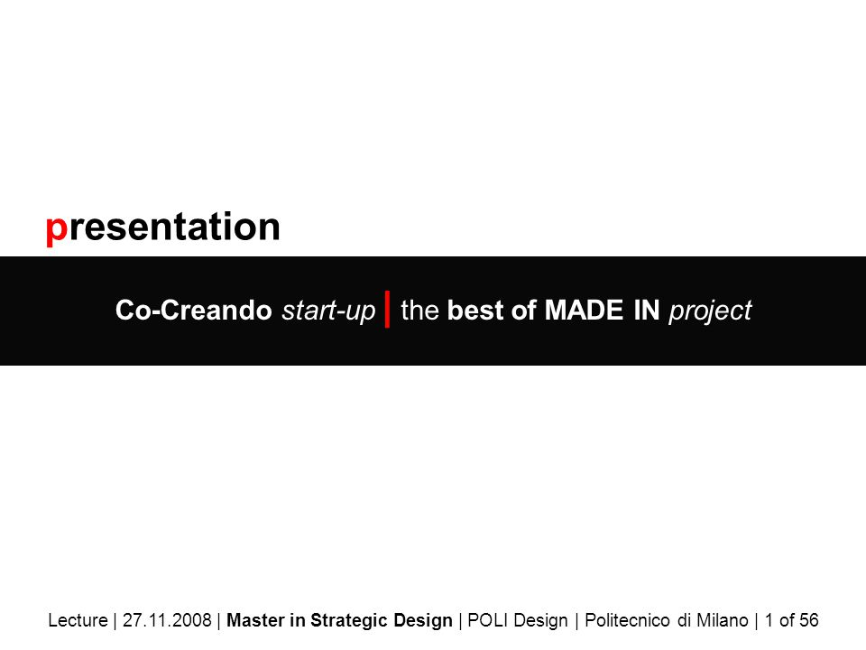 presentation Co-Creando start-up | the best of MADE IN project Lecture | 27.11.2008 | Master in Strategic Design | POLI Design | Politecnico di Milano | 1 of 56