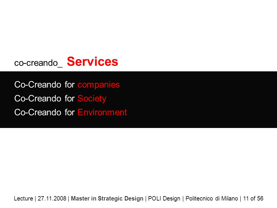 co-creando_ Services Co-Creando for companies Co-Creando for Society Co-Creando for Environment Lecture | 27.11.2008 | Master in Strategic Design | POLI Design | Politecnico di Milano | 11 of 56