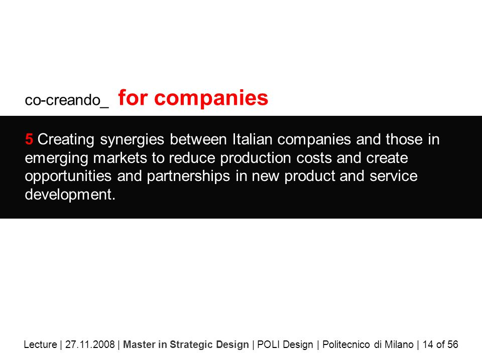 co-creando_ for companies 5 Creating synergies between Italian companies and those in emerging markets to reduce production costs and create opportunities and partnerships in new product and service development.