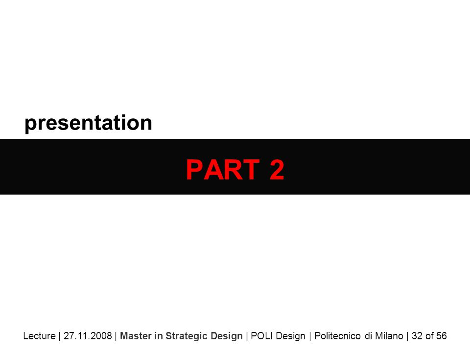 presentation PART 2 Lecture | 27.11.2008 | Master in Strategic Design | POLI Design | Politecnico di Milano | 32 of 56