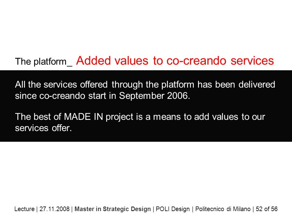 The platform_ Added values to co-creando services All the services offered through the platform has been delivered since co-creando start in September 2006.