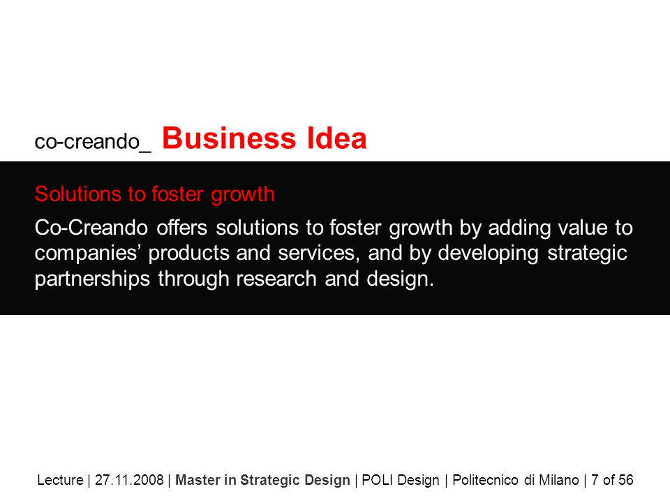 co-creando_ Business Idea Solutions to foster growth Co-Creando offers solutions to foster growth by adding value to companies' products and services, and by developing strategic partnerships through research and design.