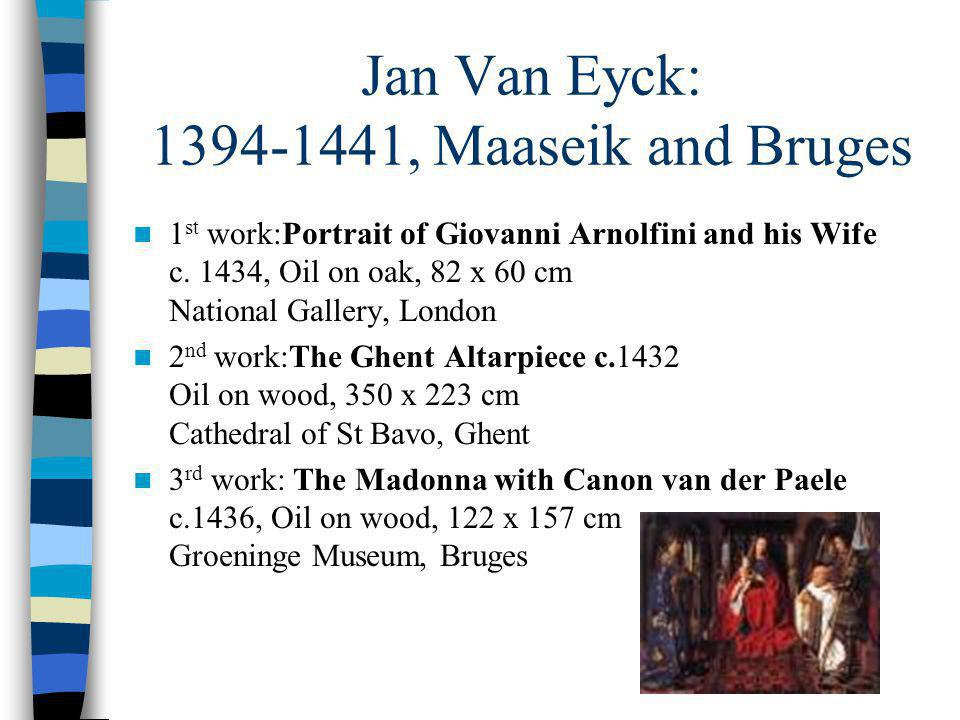 Jan Van Eyck: 1394-1441, Maaseik and Bruges 1 st work:Portrait of Giovanni Arnolfini and his Wife c.