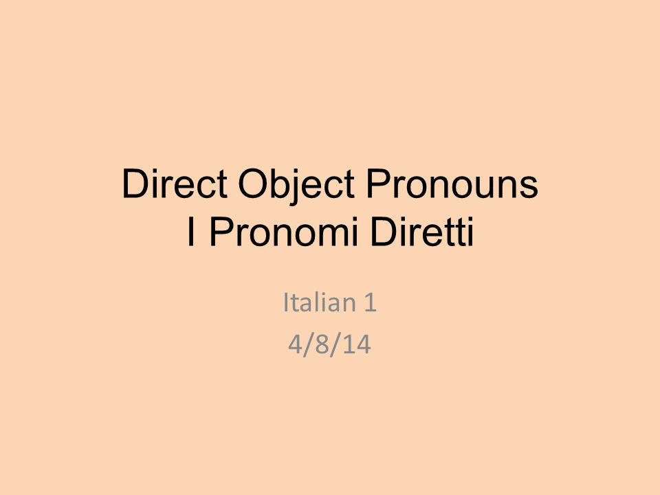Direct Object Pronouns I Pronomi Diretti Italian 1 4/8/14