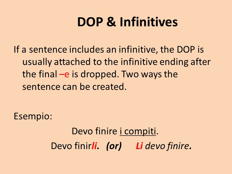 DOP & Infinitives If a sentence includes an infinitive, the DOP is usually attached to the infinitive ending after the final –e is dropped.