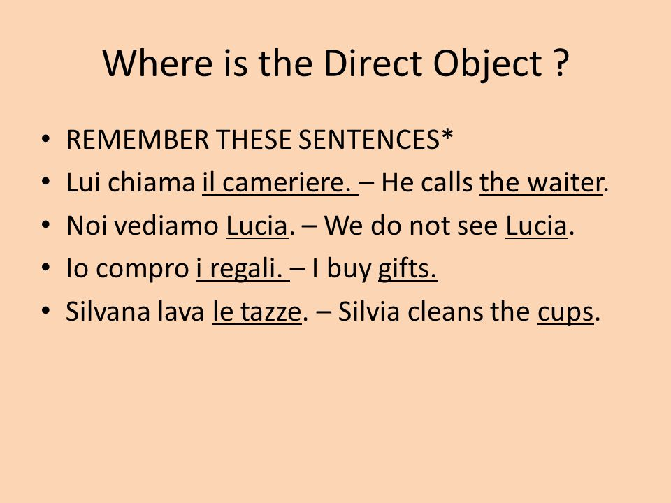 Where is the Direct Object . REMEMBER THESE SENTENCES* Lui chiama il cameriere.