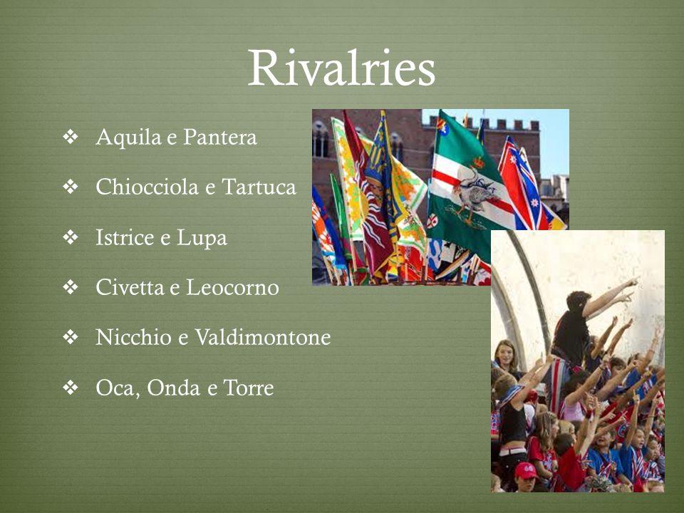 Rivalries  Aquila e Pantera  Chiocciola e Tartuca  Istrice e Lupa  Civetta e Leocorno  Nicchio e Valdimontone  Oca, Onda e Torre