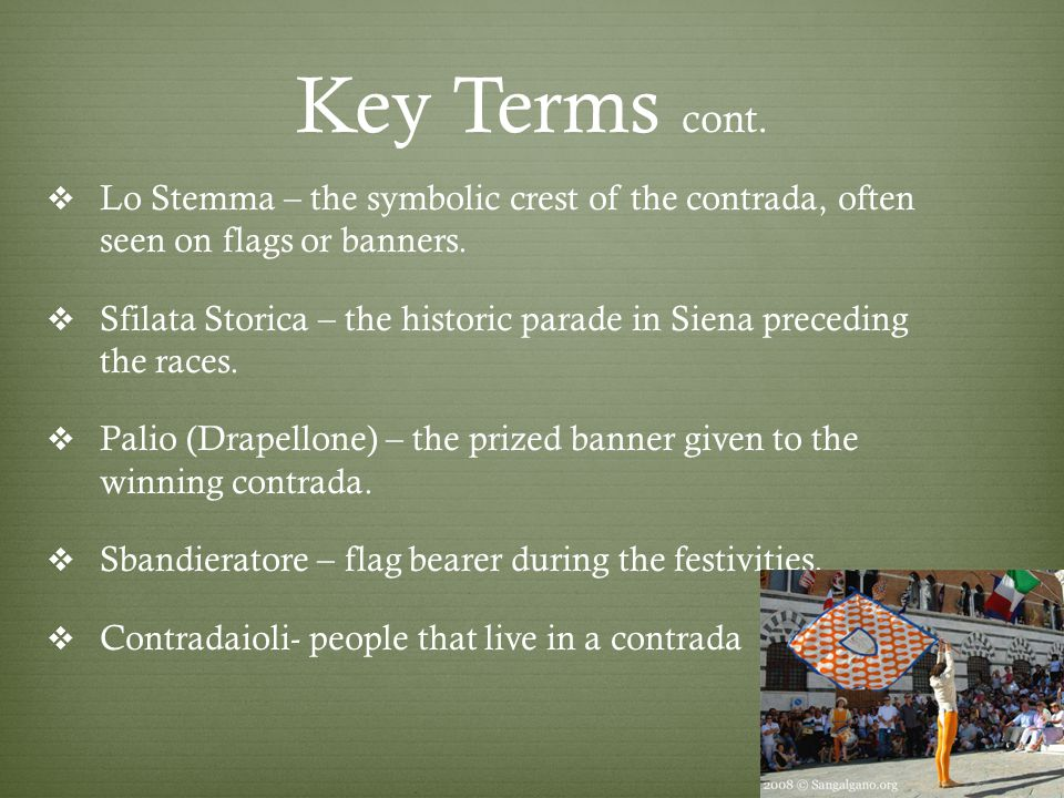 Key Terms cont.  Lo Stemma – the symbolic crest of the contrada, often seen on flags or banners.