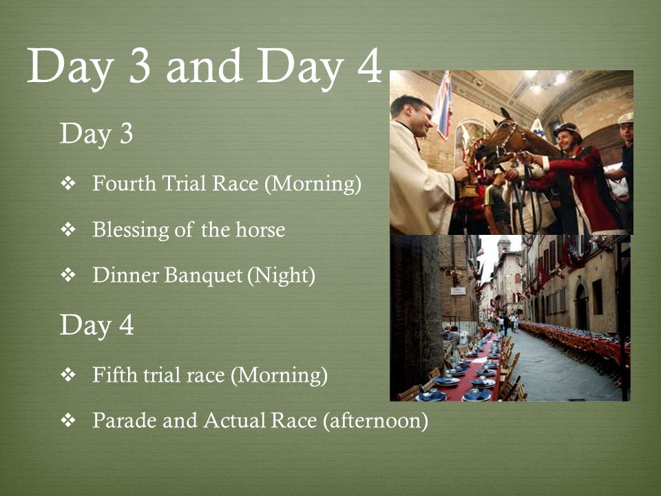Day 3 and Day 4 Day 3  Fourth Trial Race (Morning)  Blessing of the horse  Dinner Banquet (Night) Day 4  Fifth trial race (Morning)  Parade and Actual Race (afternoon)