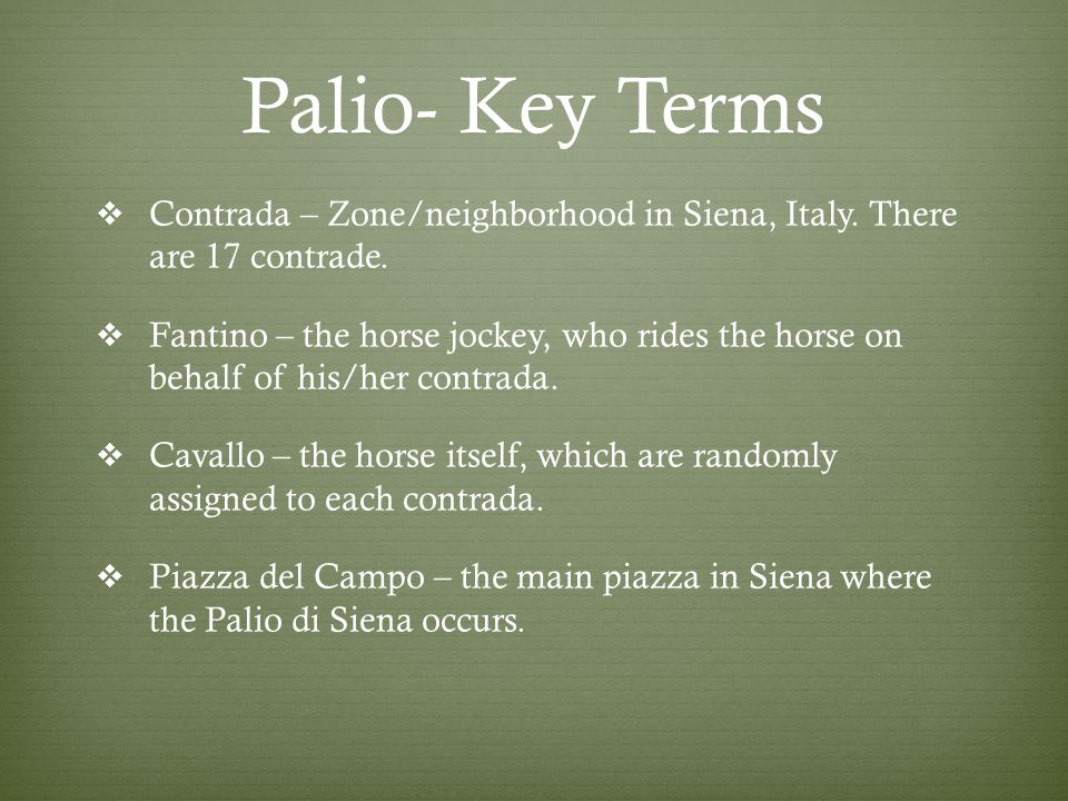 Palio- Key Terms  Contrada – Zone/neighborhood in Siena, Italy.