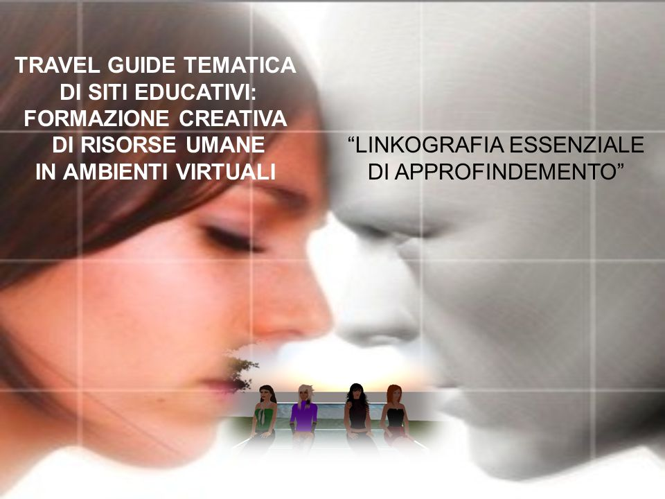 "TRAVEL GUIDE TEMATICA DI SITI EDUCATIVI: FORMAZIONE CREATIVA DI RISORSE UMANE IN AMBIENTI VIRTUALI ""LINKOGRAFIA ESSENZIALE DI APPROFINDEMENTO"""