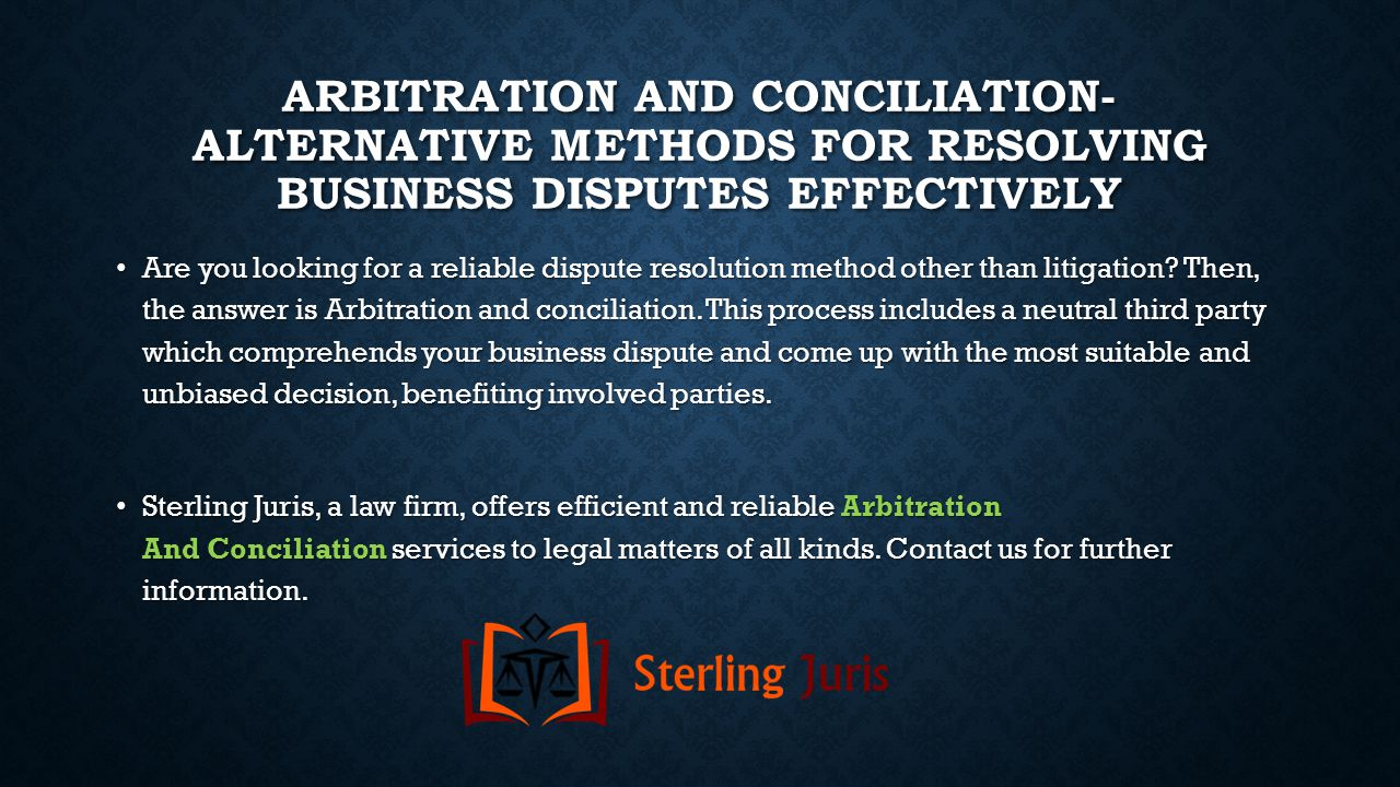 ARBITRATION AND CONCILIATION- ALTERNATIVE METHODS FOR RESOLVING BUSINESS DISPUTES EFFECTIVELY Are you looking for a reliable dispute resolution method other than litigation.