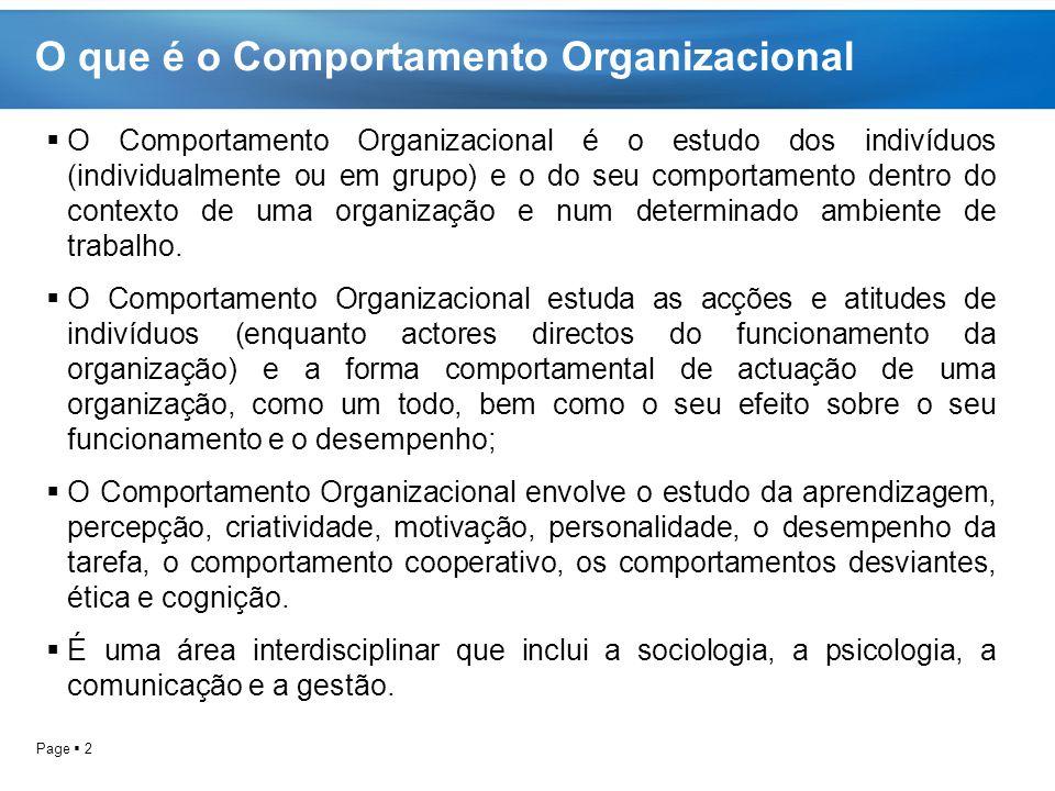 Page  3 Objectivos do estudo do Comportamento Organizacional  O objectivo principal do Comportamento Organizacional será obter uma melhor e maior compreensão dos diferentes factores que podem influenciar a dinâmica individual e em grupo num ambiente organizacional.