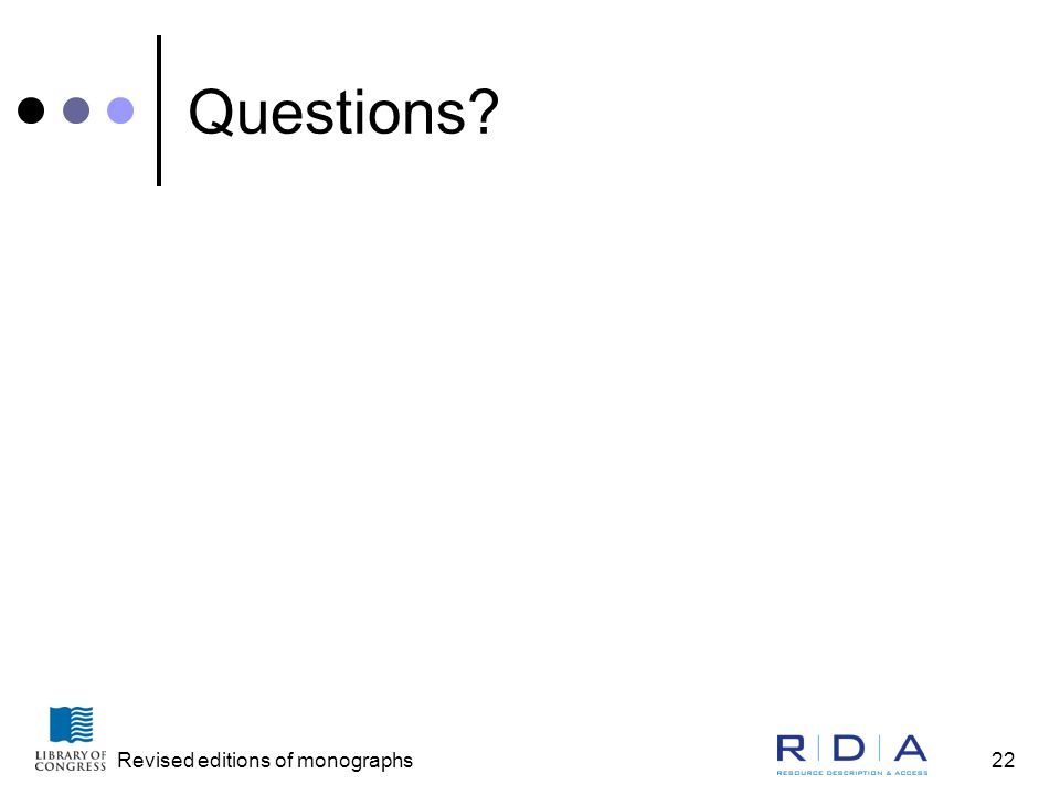 Revised editions of monographs22 Questions?