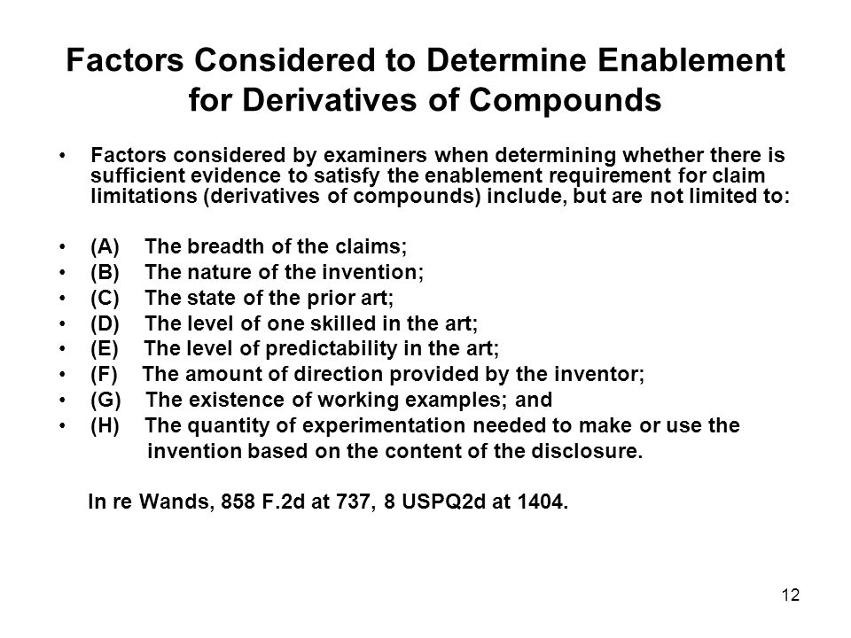 12 Factors Considered to Determine Enablement for Derivatives of Compounds Factors considered by examiners when determining whether there is sufficien