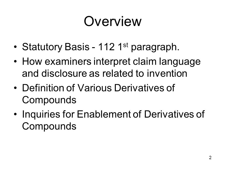 2 Overview Statutory Basis - 112 1 st paragraph. How examiners interpret claim language and disclosure as related to invention Definition of Various D