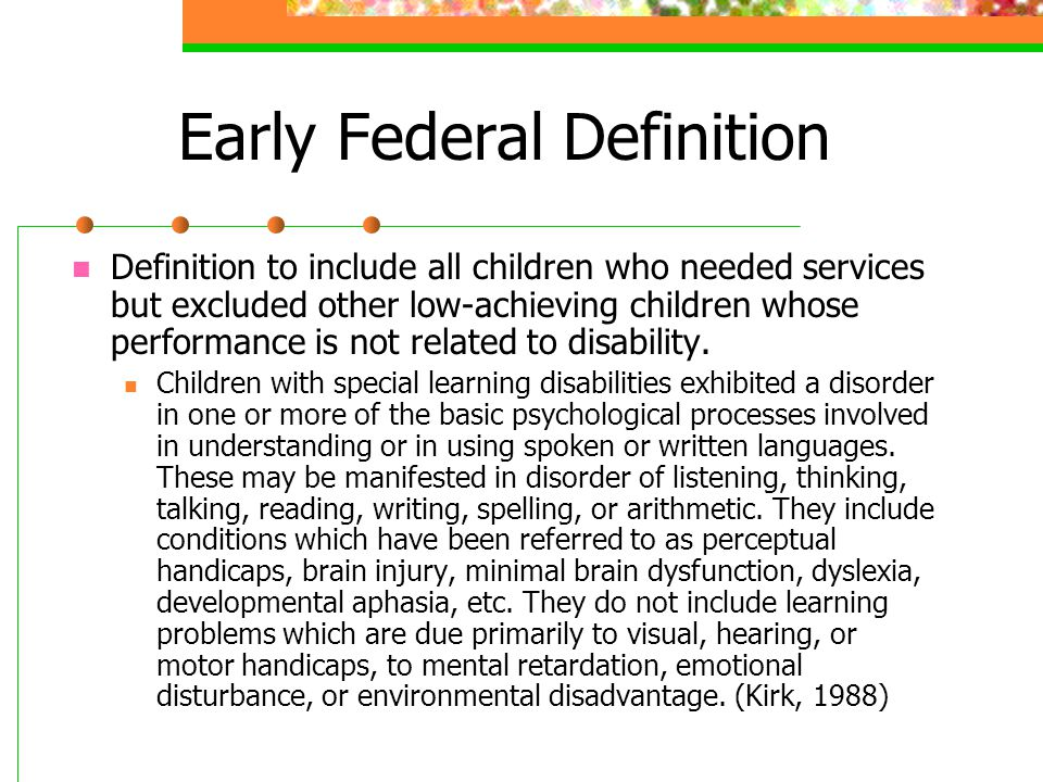 Early Federal Definition Definition to include all children who needed services but excluded other low-achieving children whose performance is not rel