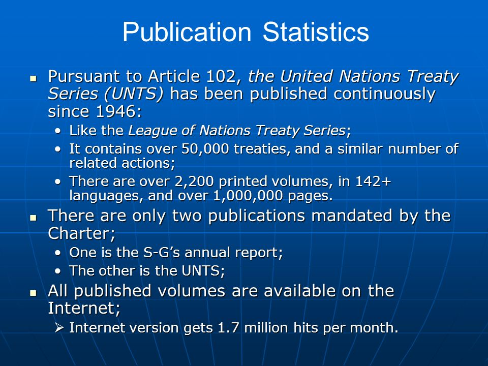 Pursuant to Article 102, the United Nations Treaty Series (UNTS) has been published continuously since 1946: Pursuant to Article 102, the United Natio