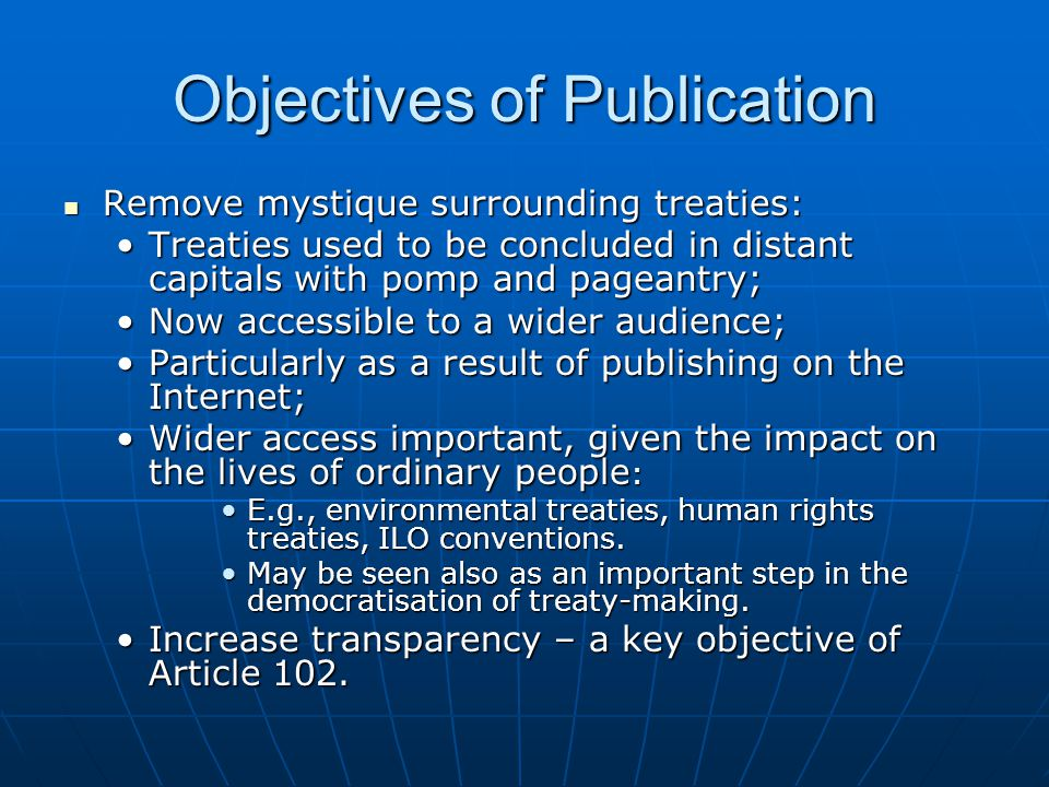 Remove mystique surrounding treaties: Remove mystique surrounding treaties: Treaties used to be concluded in distant capitals with pomp and pageantry;