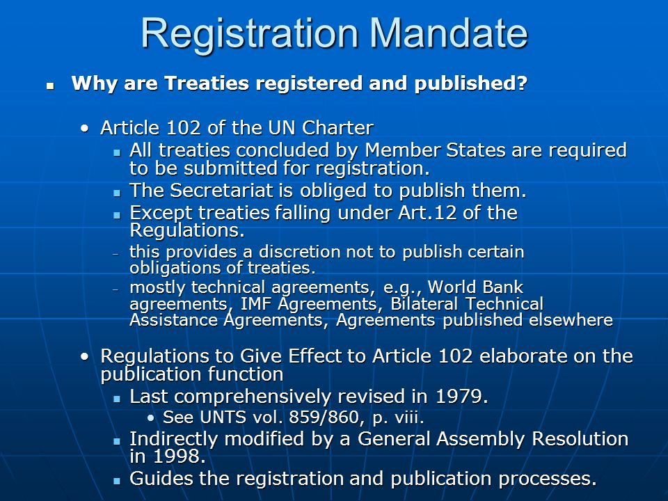 Registration Mandate Why are Treaties registered and published? Why are Treaties registered and published? Article 102 of the UN CharterArticle 102 of