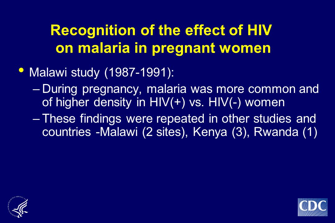 Recognition of the effect of HIV on malaria in pregnant women Malawi study (1987-1991): –During pregnancy, malaria was more common and of higher density in HIV(+) vs.