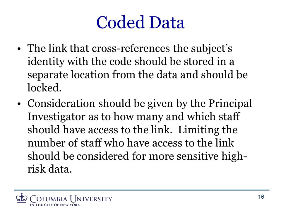 Coded Data The link that cross-references the subject's identity with the code should be stored in a separate location from the data and should be loc