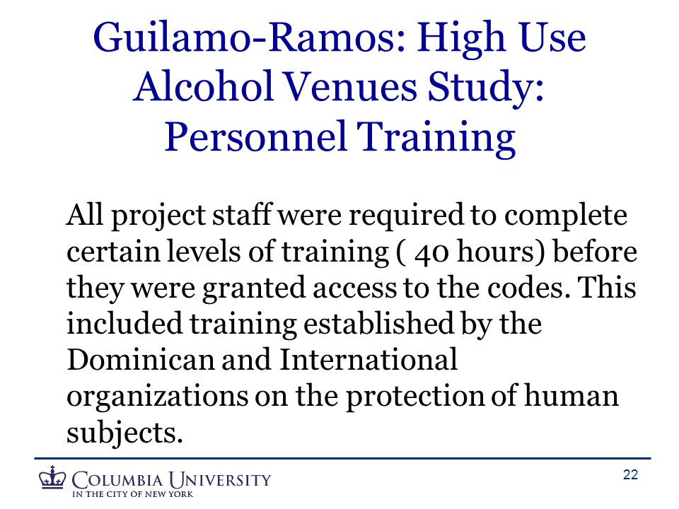 Guilamo-Ramos: High Use Alcohol Venues Study: Personnel Training All project staff were required to complete certain levels of training ( 40 hours) be