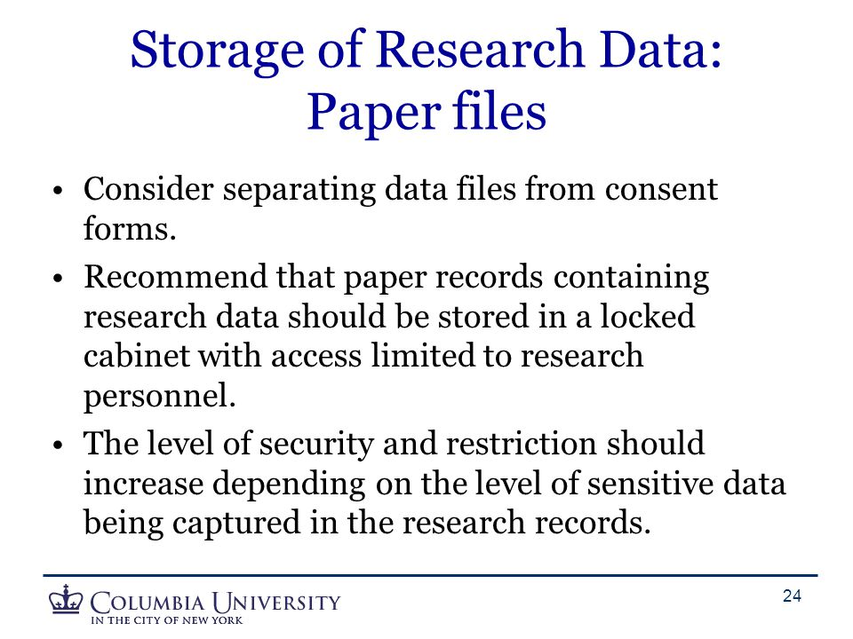 Storage of Research Data: Paper files Consider separating data files from consent forms.