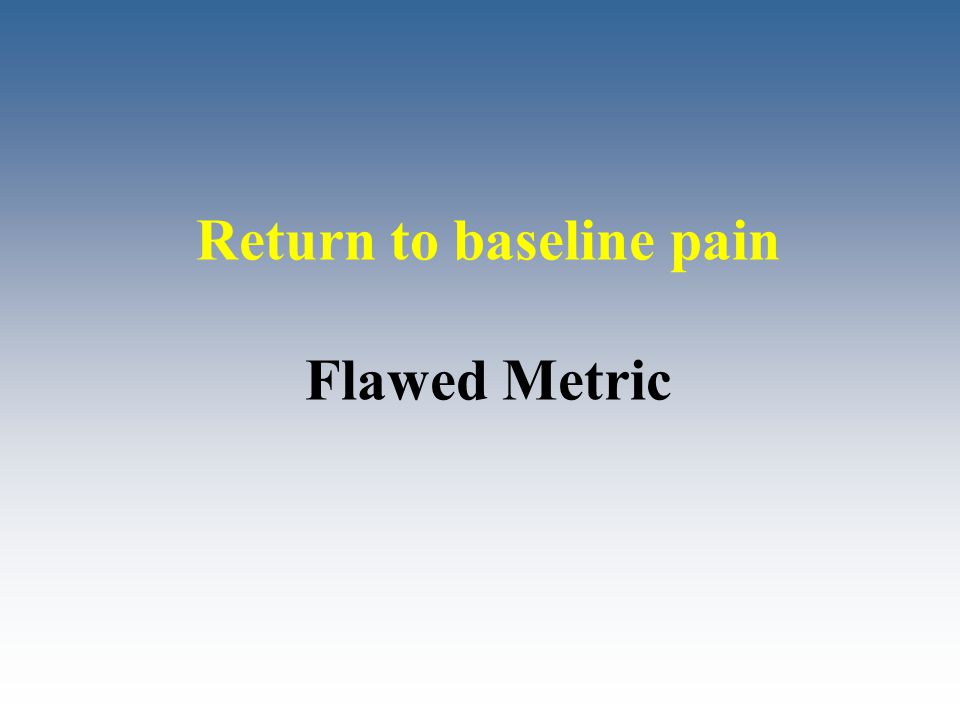 Return to baseline pain Flawed Metric