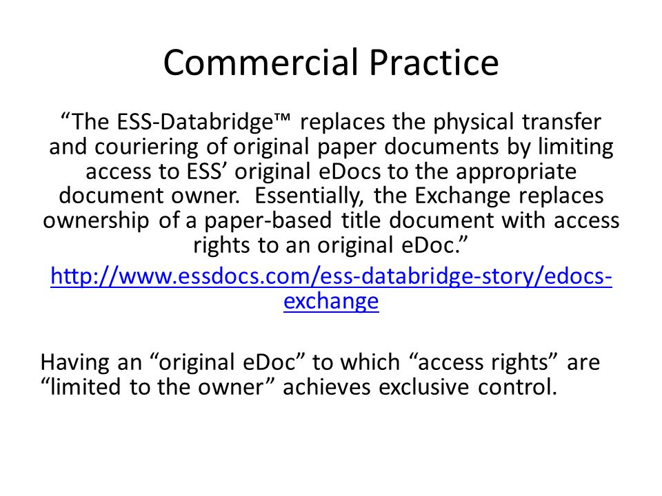 Commercial Practice The ESS-Databridge™ replaces the physical transfer and couriering of original paper documents by limiting access to ESS' original eDocs to the appropriate document owner.