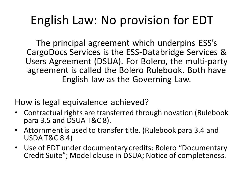 English Law: No provision for EDT The principal agreement which underpins ESS's CargoDocs Services is the ESS-Databridge Services & Users Agreement (DSUA).