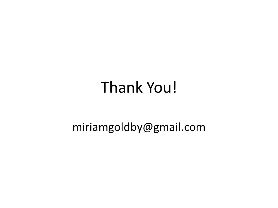 Thank You! miriamgoldby@gmail.com