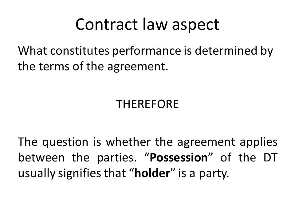 Contract law aspect What constitutes performance is determined by the terms of the agreement.