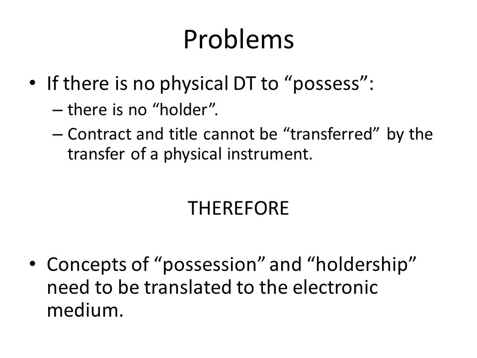 Problems If there is no physical DT to possess : – there is no holder .