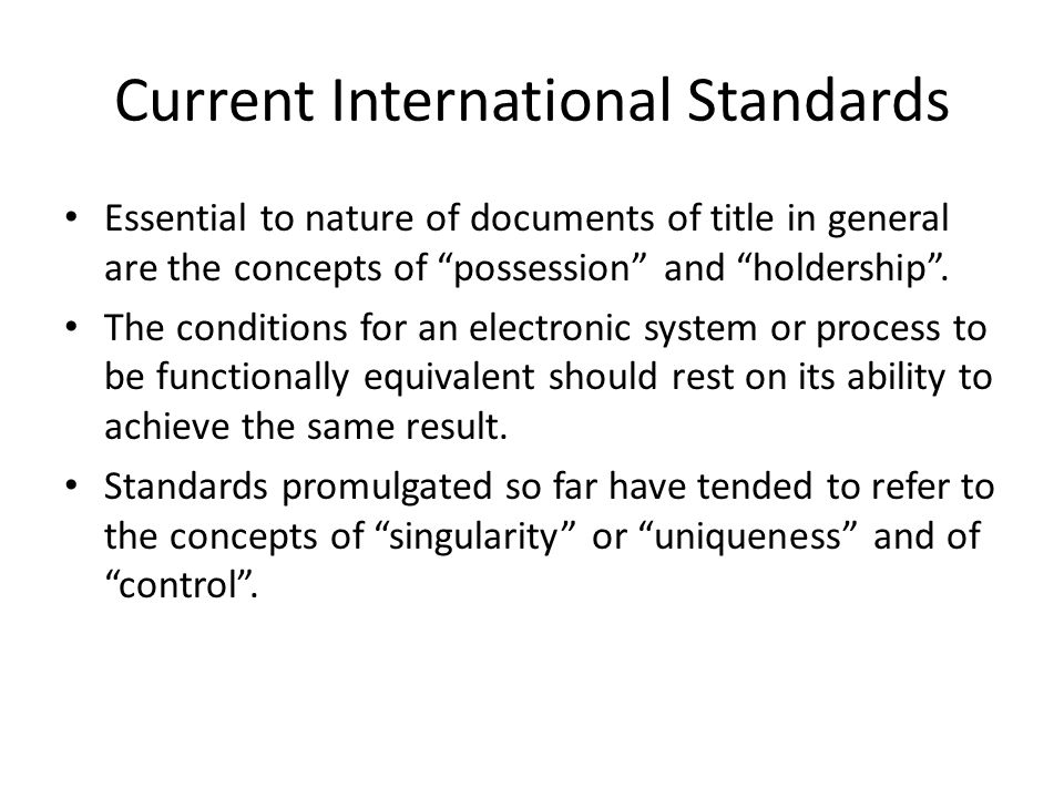 Current International Standards Essential to nature of documents of title in general are the concepts of possession and holdership .