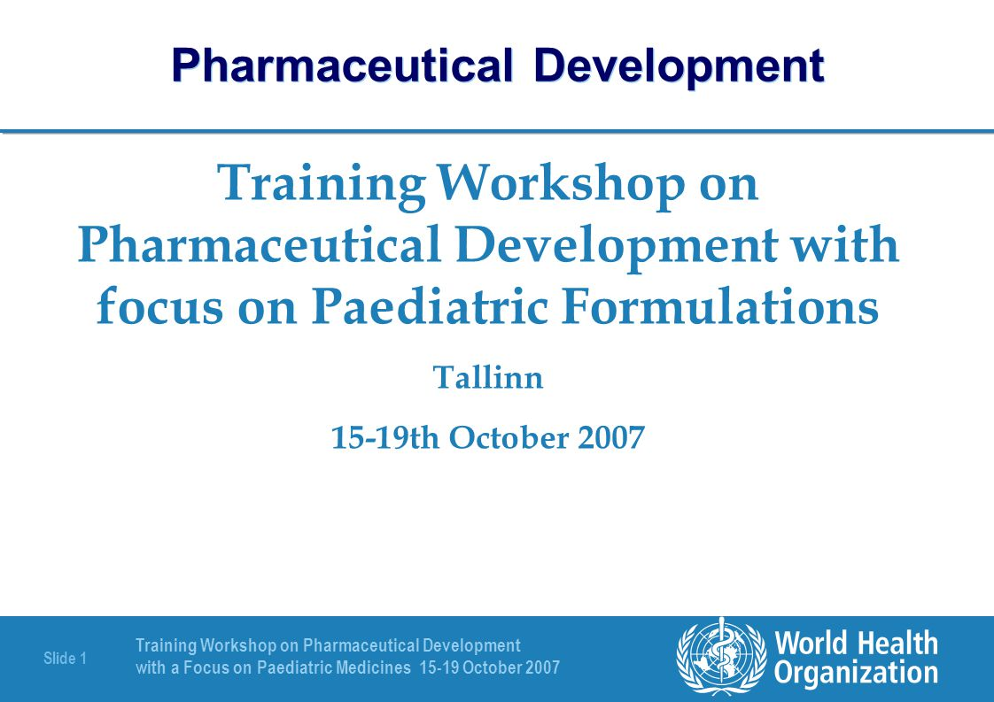Training Workshop on Pharmaceutical Development with a Focus on Paediatric Medicines 15-19 October 2007 Slide 2 Pharmaceutical Development Pharmaceutical Development of Finished Pharmaceutical Products (FPPs) Presenter: Susan Walters Email: susanw@netspeed.com.aususanw@netspeed.com.au