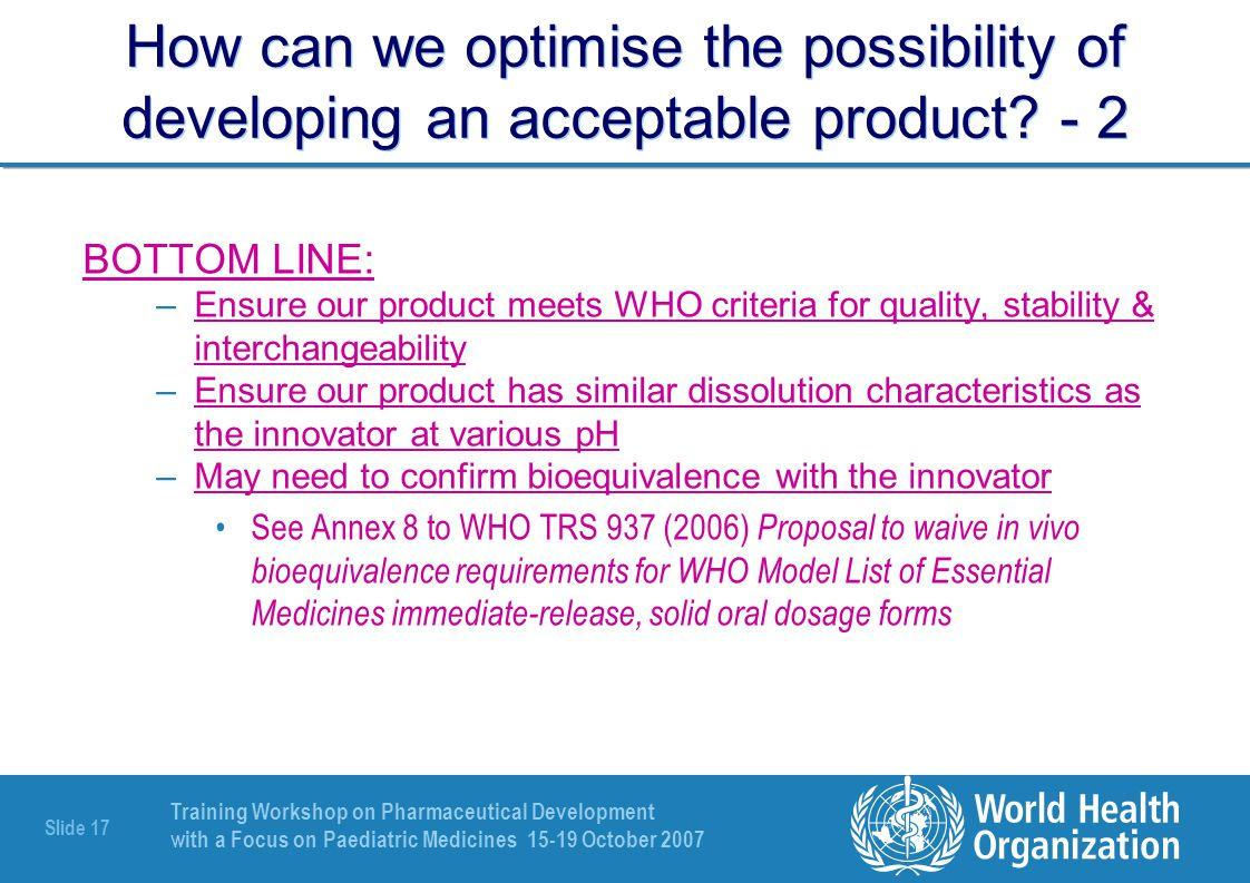 Training Workshop on Pharmaceutical Development with a Focus on Paediatric Medicines 15-19 October 2007 Slide 18 What are the chemical & physicochemical properties of API(s) that we need to know, or are at least useful.