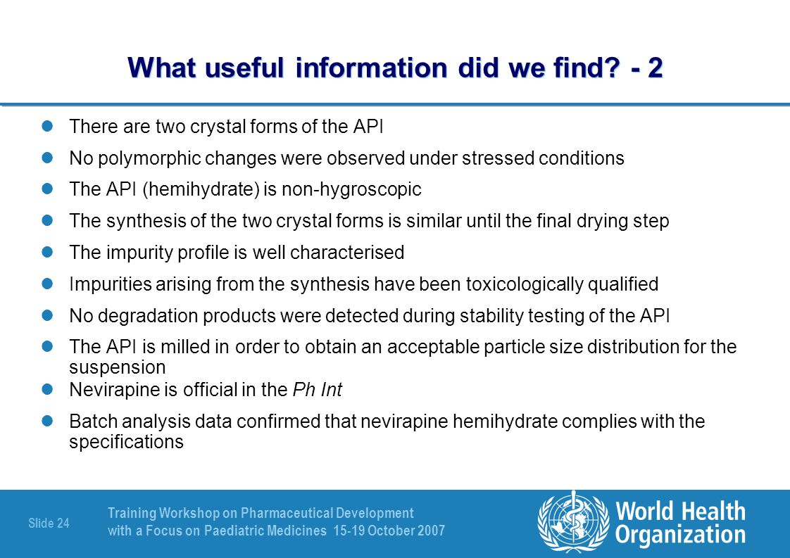 Training Workshop on Pharmaceutical Development with a Focus on Paediatric Medicines 15-19 October 2007 Slide 25 What useful information did we find.