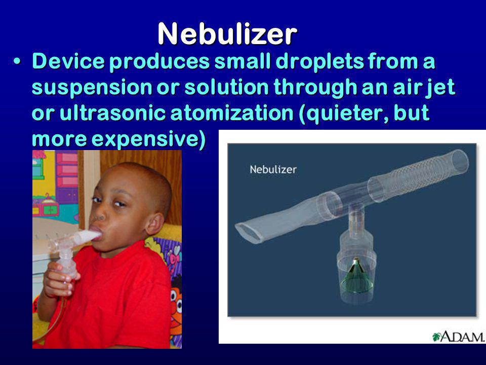 43 Nebulizer Device produces small droplets from a suspension or solution through an air jet or ultrasonic atomization (quieter, but more expensive)De