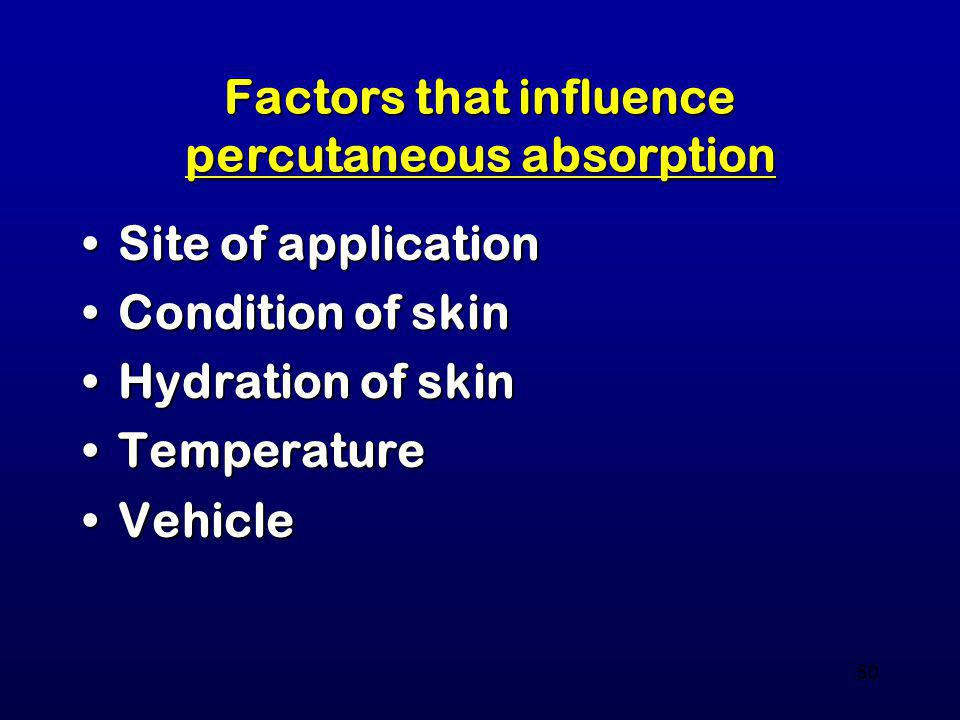 50 Factors that influence percutaneous absorption Site of applicationSite of application Condition of skinCondition of skin Hydration of skinHydration