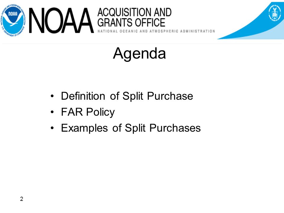 Agenda Definition of Split Purchase FAR Policy Examples of Split Purchases 2