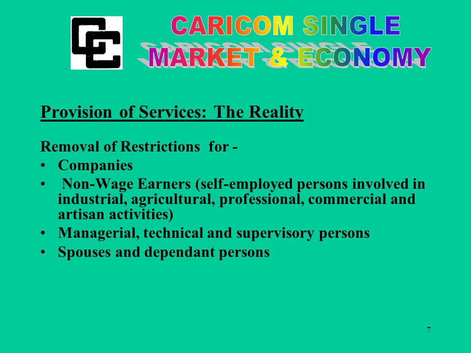 7 Provision of Services: The Reality Removal of Restrictions for - Companies Non-Wage Earners (self-employed persons involved in industrial, agricultural, professional, commercial and artisan activities) Managerial, technical and supervisory persons Spouses and dependant persons